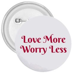 Kitűző Love more Worry less