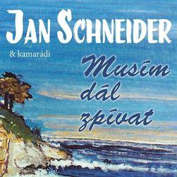 Jan Schneider & kamarádi - Musím dál zpívat, CD PD_1005311