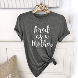 Tričko s nápisem: Tired as a mother
